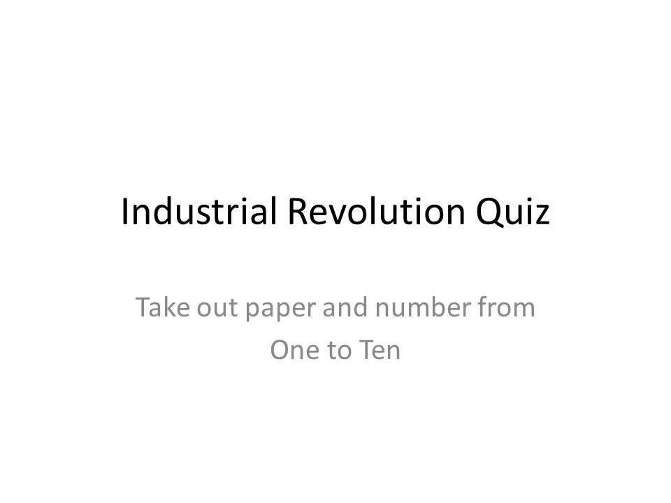 industrial revolution quiz take out paper and number from one to 1 industrial revolution quiz take out paper and number from one to ten