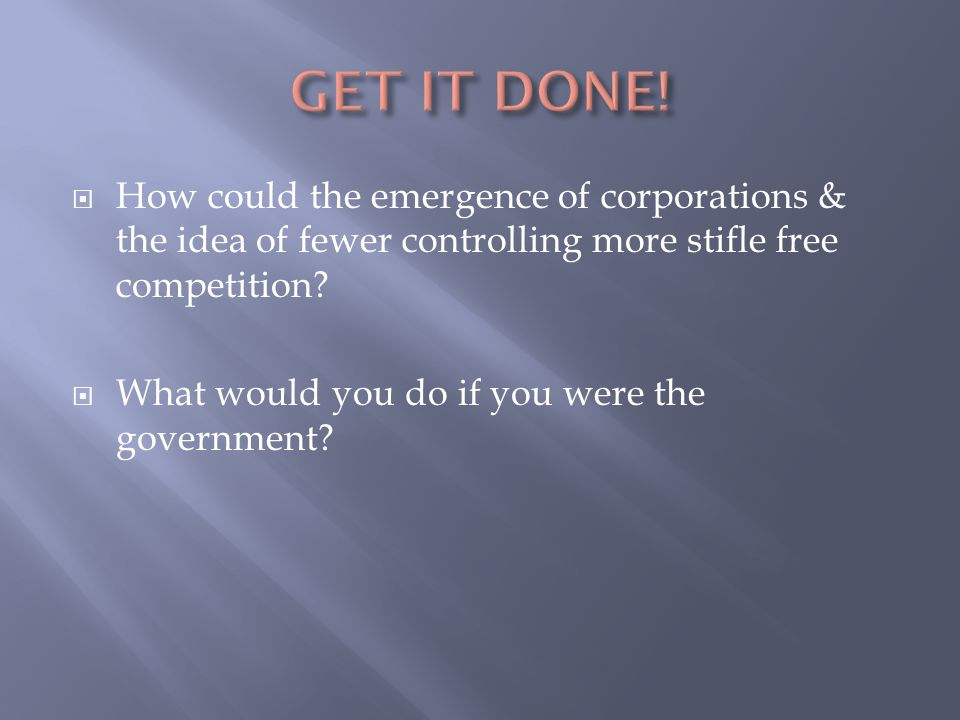  How could the emergence of corporations & the idea of fewer controlling more stifle free competition.