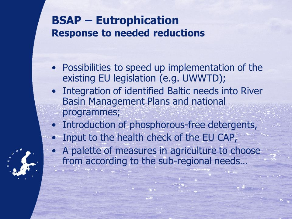 BSAP – Eutrophication Response to needed reductions Possibilities to speed up implementation of the existing EU legislation (e.g.