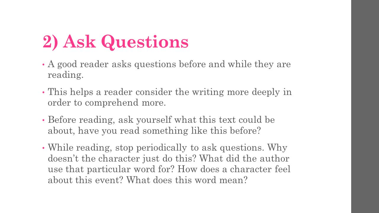 2) Ask Questions A good reader asks questions before and while they are reading.