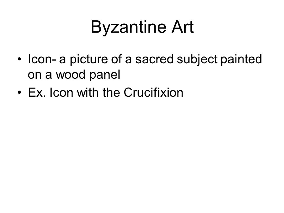 Byzantine Art Icon- a picture of a sacred subject painted on a wood panel Ex.