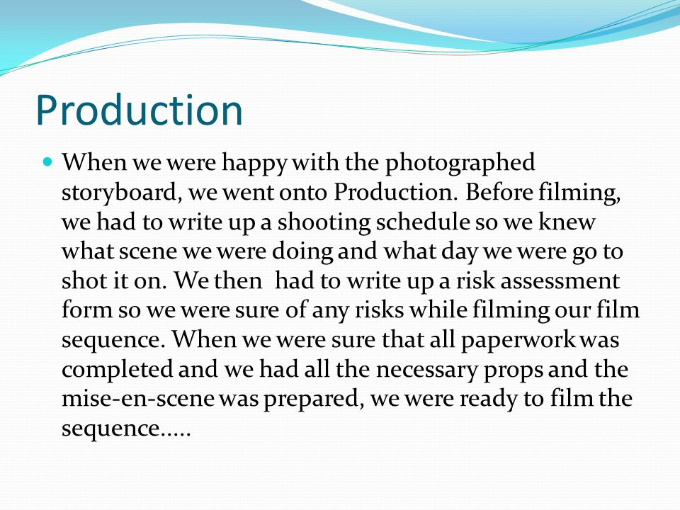 Production When we were happy with the photographed storyboard, we went onto Production.