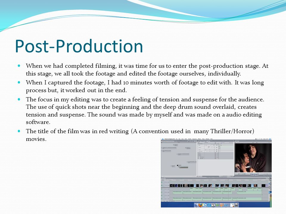 Post-Production When we had completed filming, it was time for us to enter the post-production stage.