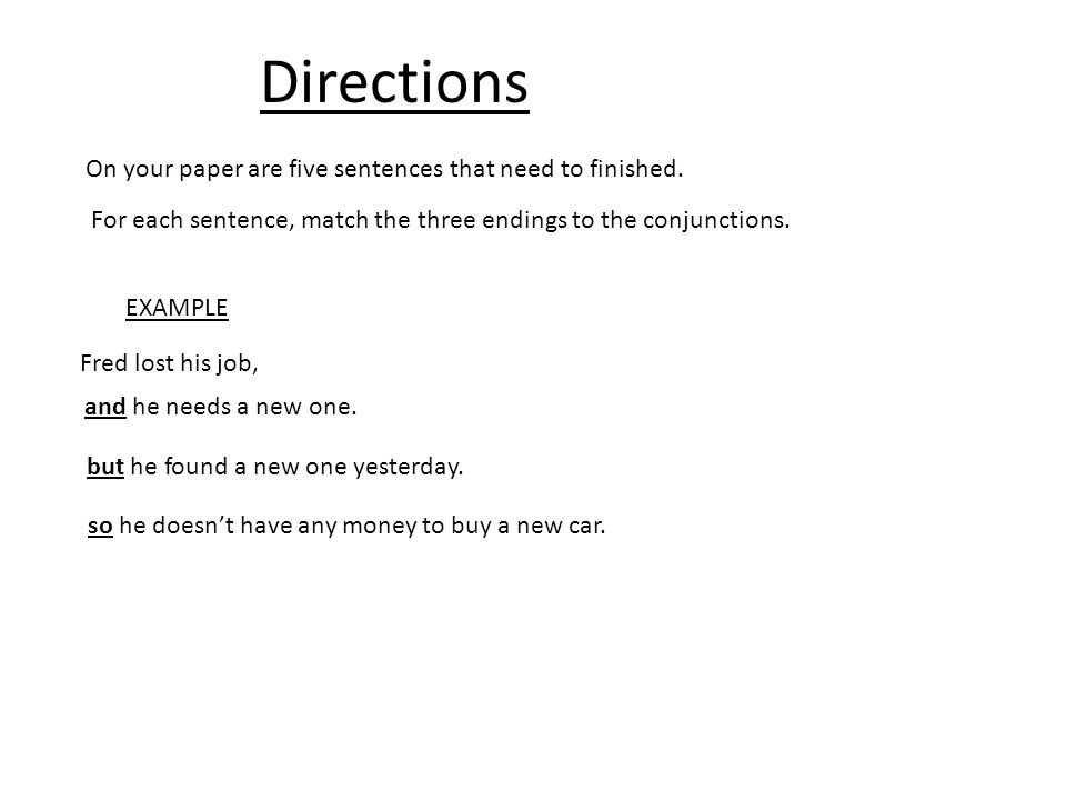 Directions On your paper are five sentences that need to finished.