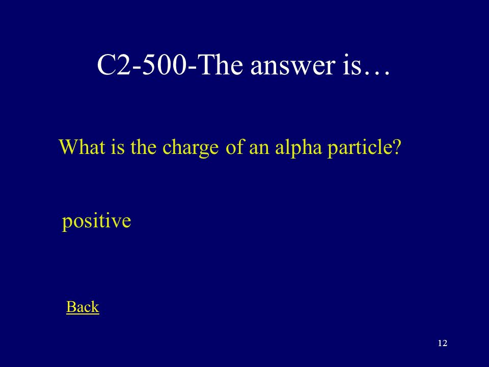 11 C2-400-The answer is… For an atom to have no electric charge; the number of ________ must equal the number of _________.
