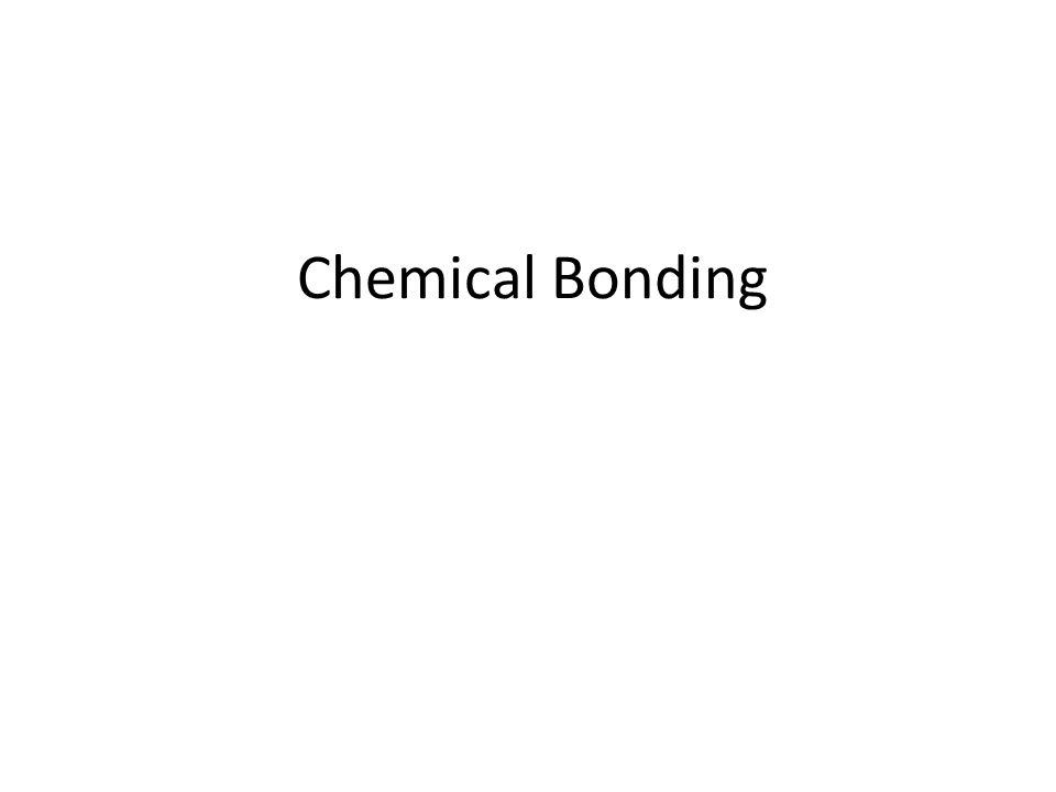 Chemical Bonding. How does bonding occur? Chemical bonding – the ...