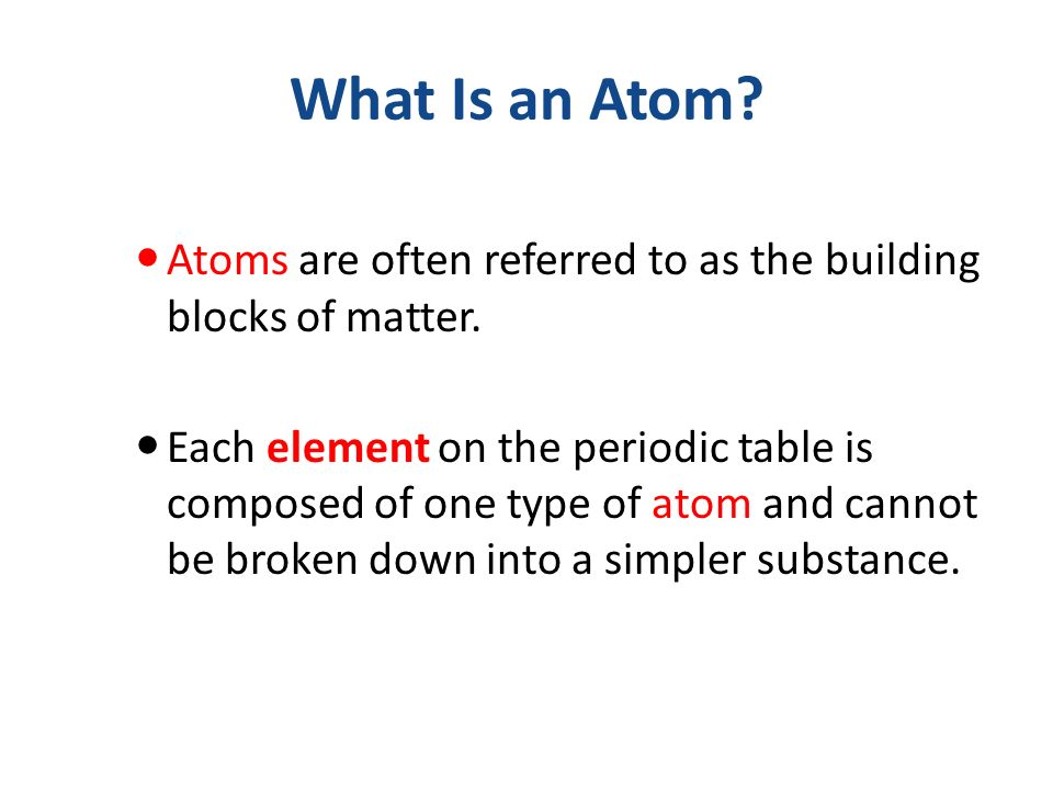 What Is an Atom. Atoms are often referred to as the building blocks of matter.
