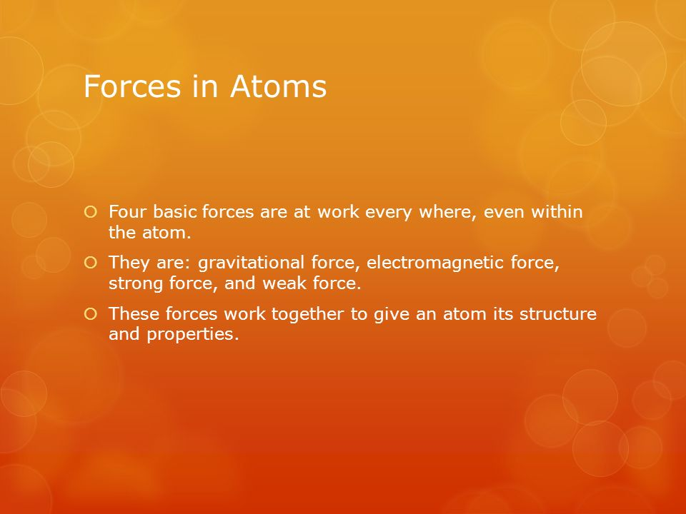 Forces in Atoms  Four basic forces are at work every where, even within the atom.