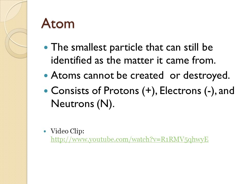 Atom The smallest particle that can still be identified as the matter it came from.