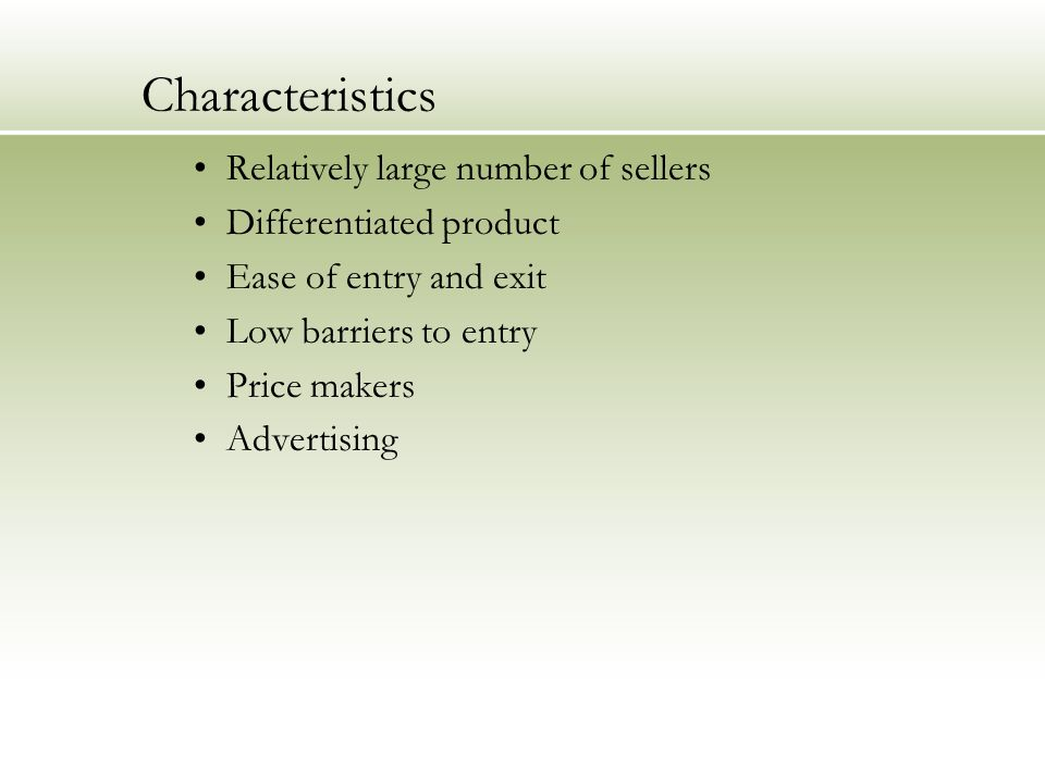 Characteristics Relatively large number of sellers Differentiated product Ease of entry and exit Low barriers to entry Price makers Advertising