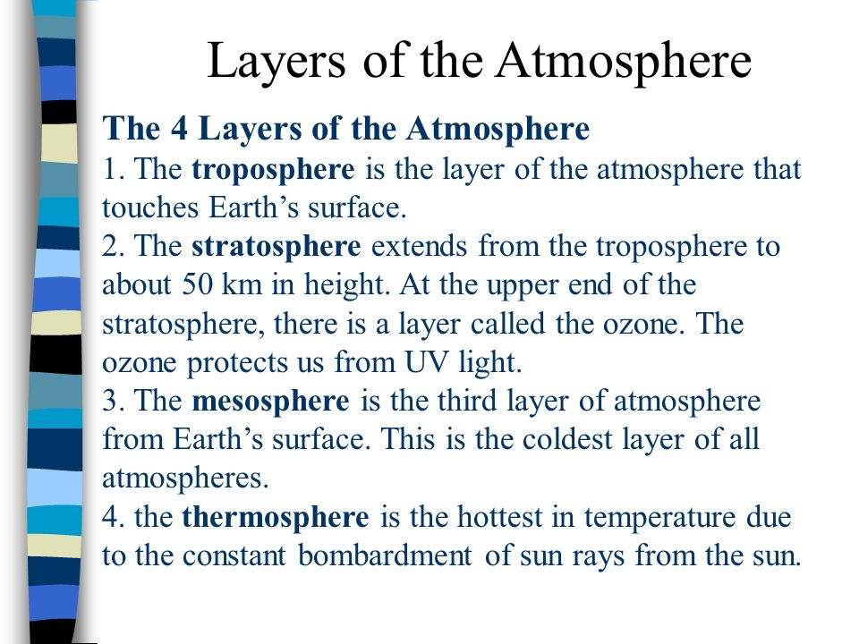 Atmosphere is made up of: 1. Nitrogen - 78% 2. Oxygen – 21% 3.
