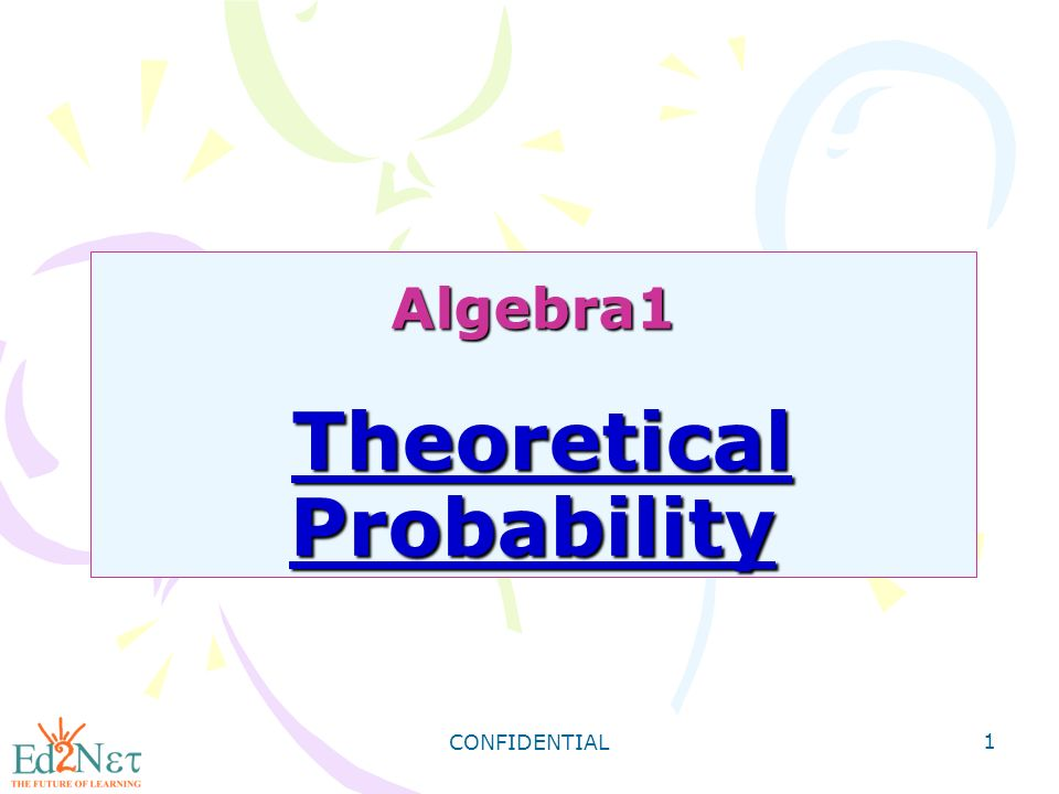 CONFIDENTIAL 1 Algebra1 Theoretical Probability