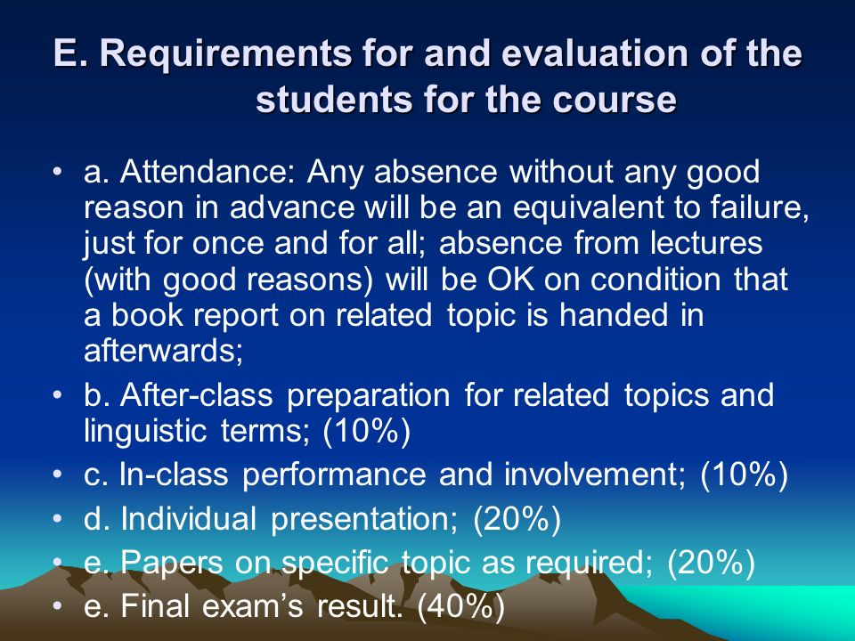 E. Requirements for and evaluation of the students for the course a.