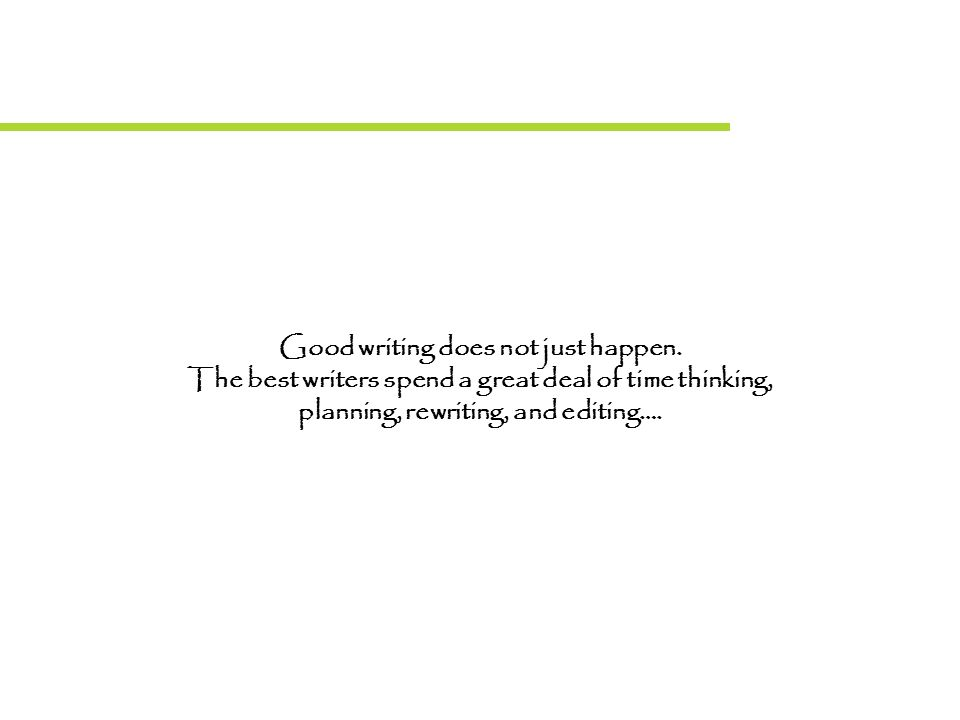 Good writing does not just happen.