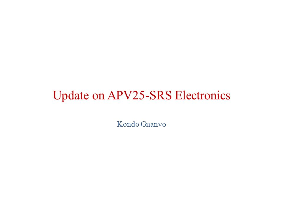 Update on APV25-SRS Electronics Kondo Gnanvo