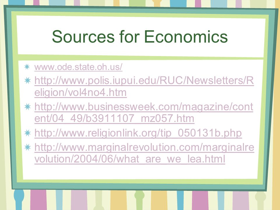 Sources for Economics     eligion/vol4no4.htm   ent/04_49/b _mz057.htm     volution/2004/06/what_are_we_lea.html