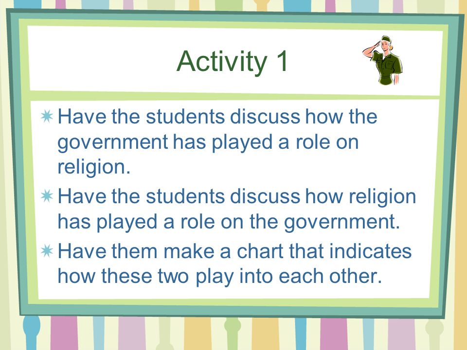 Activity 1 Have the students discuss how the government has played a role on religion.