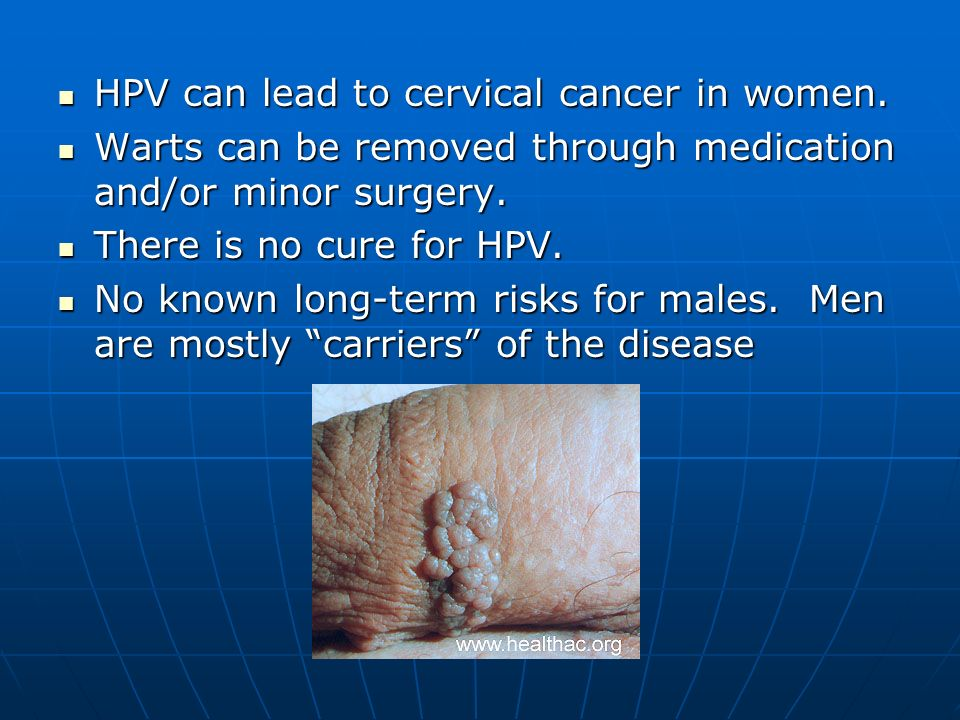 HPV can lead to cervical cancer in women.