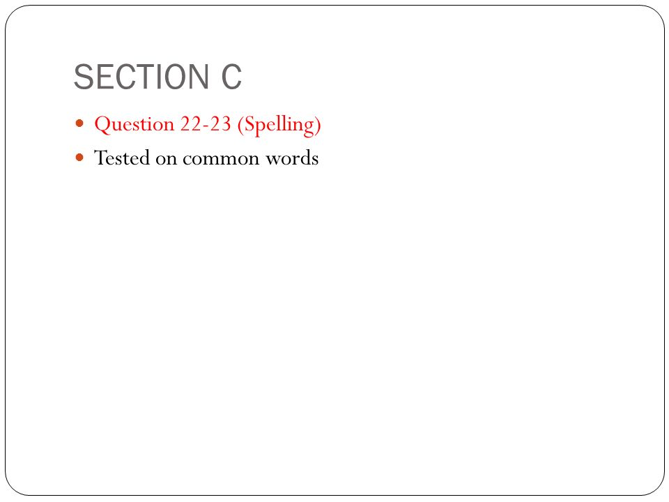 SECTION C Question 22-23 (Spelling) Tested on common words