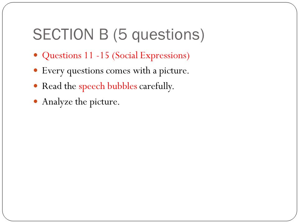 SECTION B (5 questions) Questions 11 -15 (Social Expressions) Every questions comes with a picture.