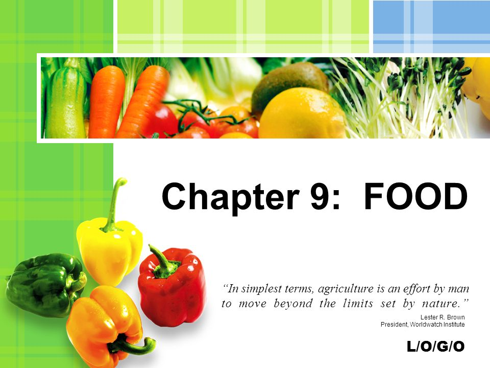 L/O/G/O Chapter 9: FOOD In simplest terms, agriculture is an effort by man to move beyond the limits set by nature. Lester R.