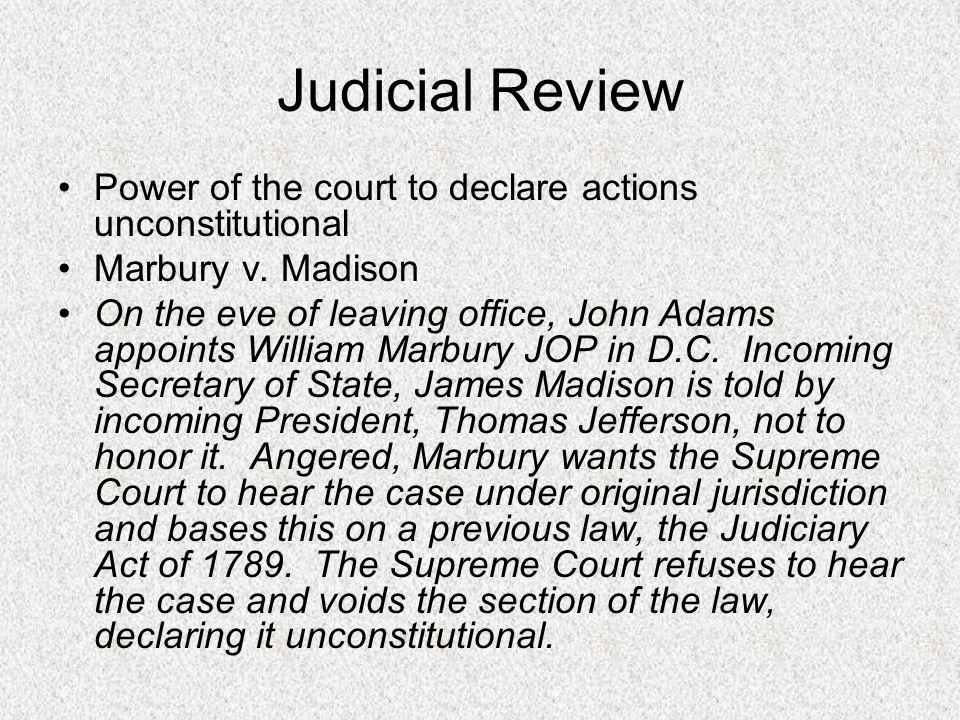 Judicial Review Power of the court to declare actions unconstitutional Marbury v.