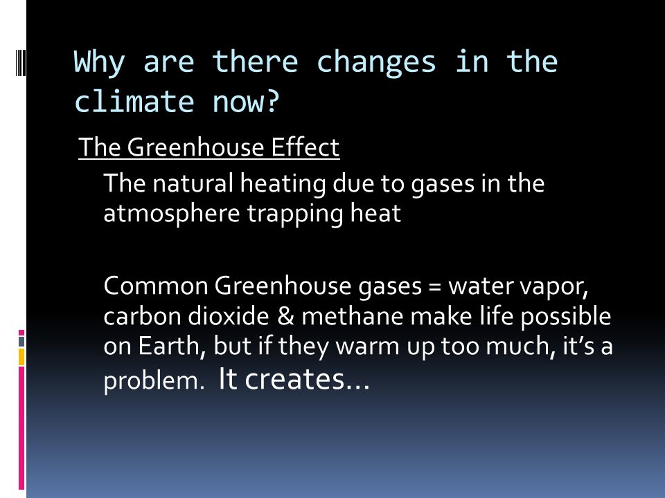 Why are there changes in the climate now.