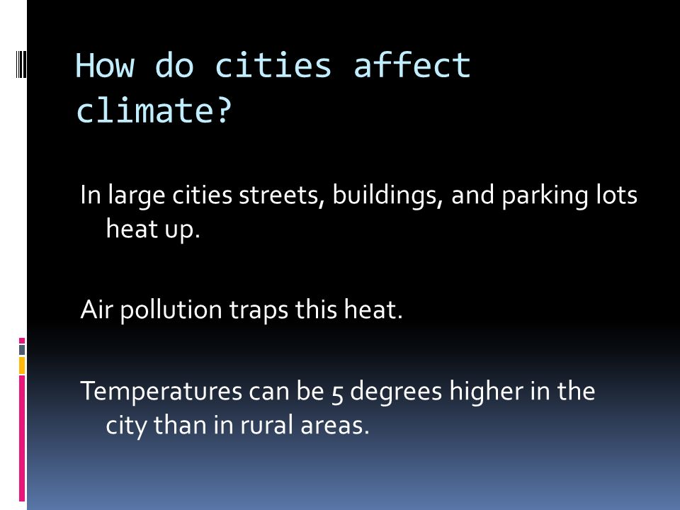 How do cities affect climate. In large cities streets, buildings, and parking lots heat up.