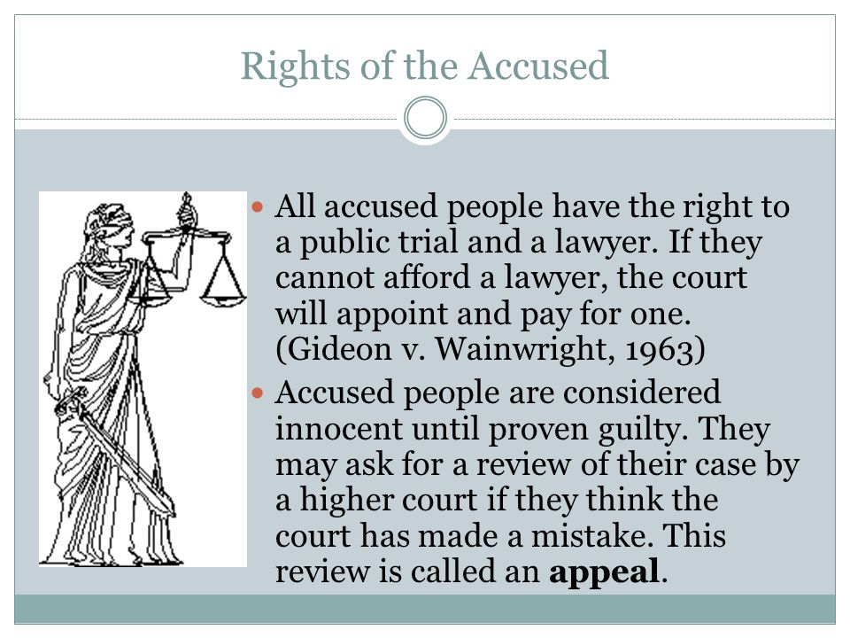 Rights of the Accused All accused people have the right to a public trial and a lawyer.