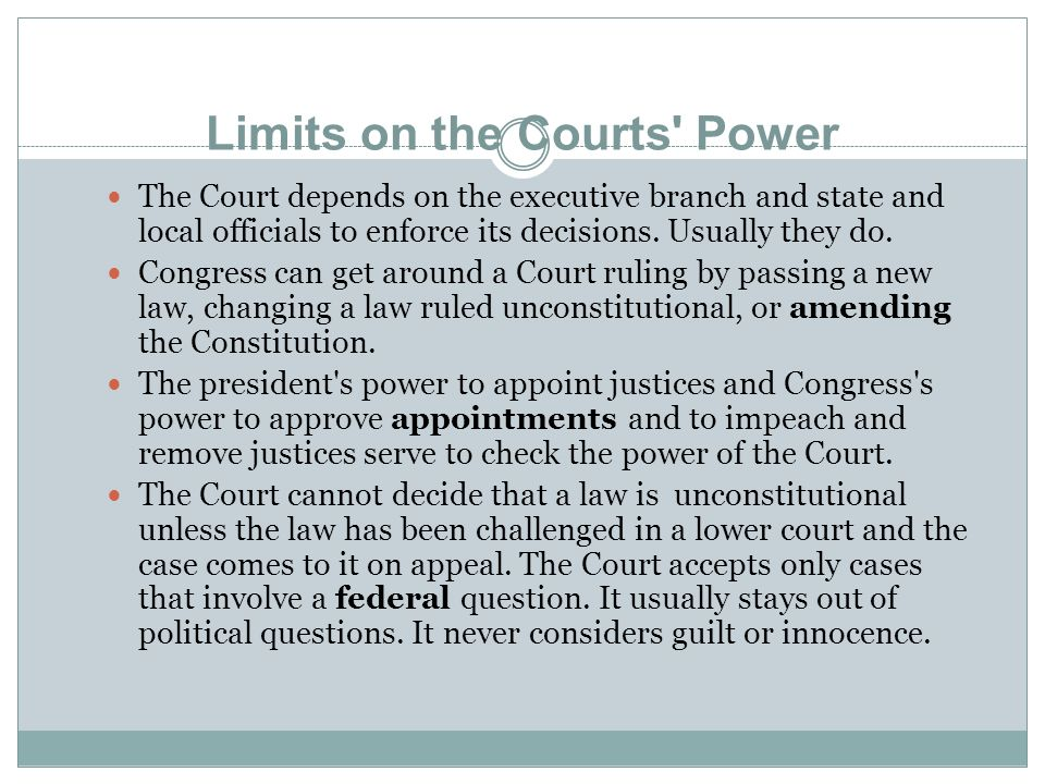 Limits on the Courts Power The Court depends on the executive branch and state and local officials to enforce its decisions.