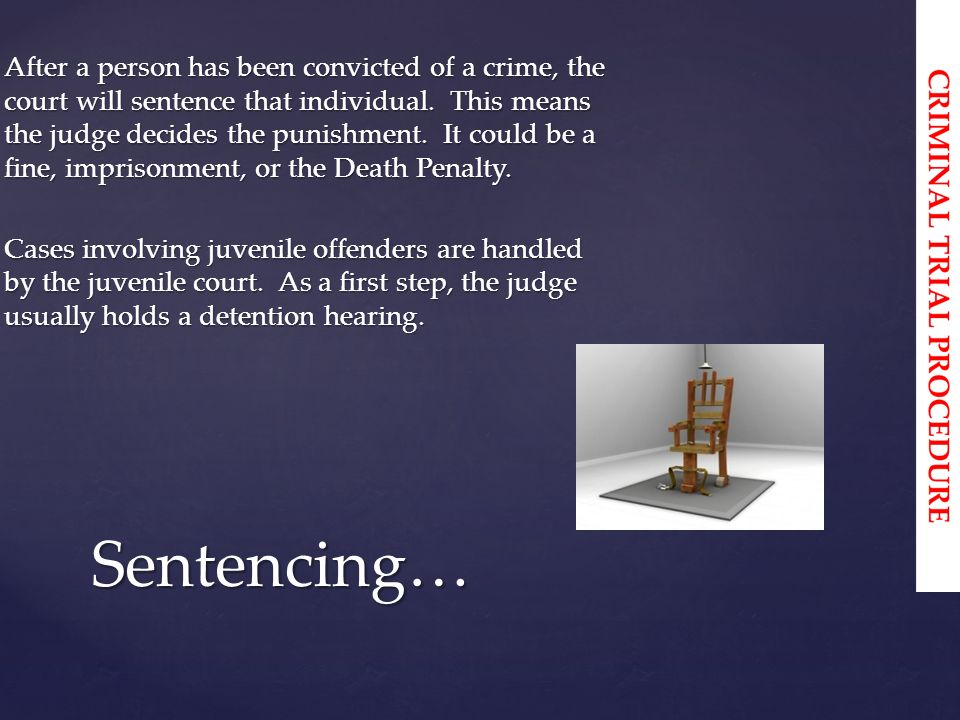 After a person has been convicted of a crime, the court will sentence that individual.