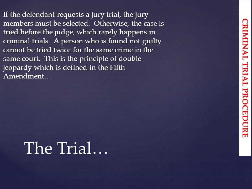 If the defendant requests a jury trial, the jury members must be selected.