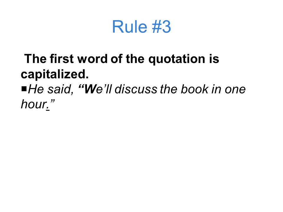 Rule #3 The first word of the quotation is capitalized.