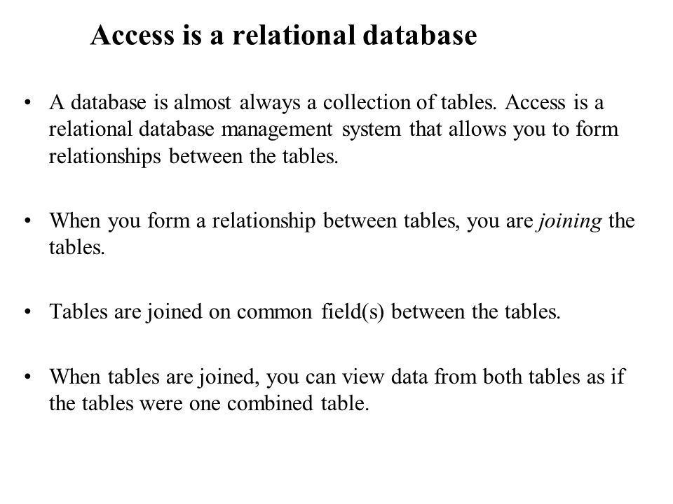 Access is a relational database A database is almost always a collection of tables.