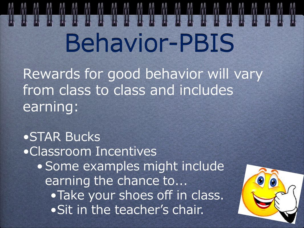 Rewards for good behavior will vary from class to class and includes earning: STAR Bucks Classroom Incentives Some examples might include earning the chance to...