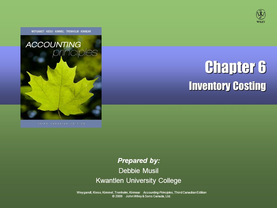 Weygandt, Kieso, Kimmel, Trenholm, Kinnear Accounting Principles, Third Canadian Edition © 2009 John Wiley & Sons Canada, Ltd.