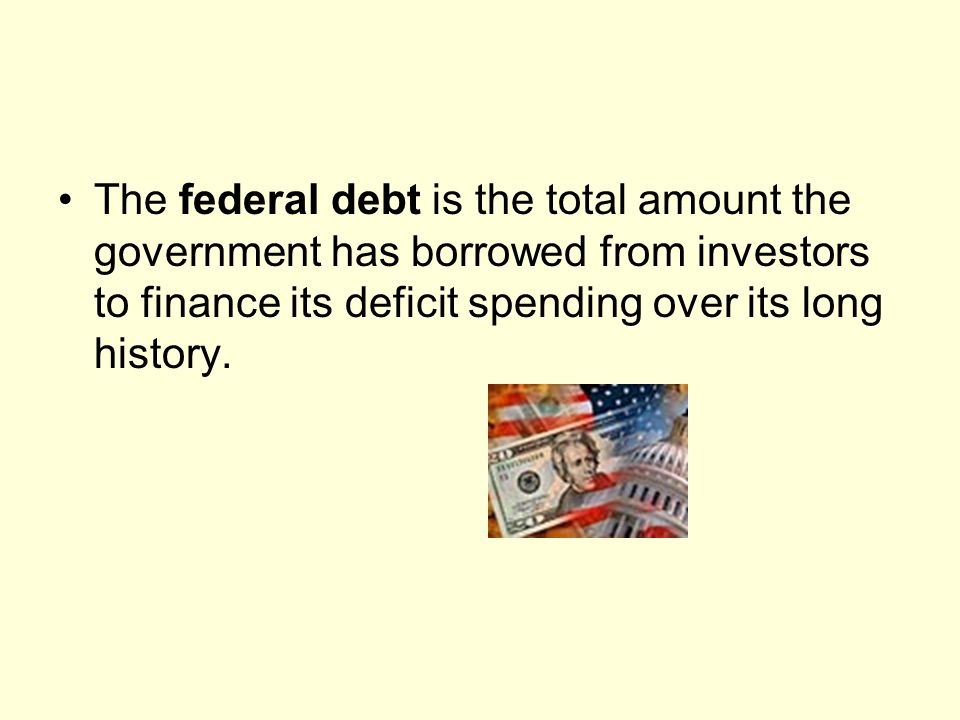 The federal debt is the total amount the government has borrowed from investors to finance its deficit spending over its long history.