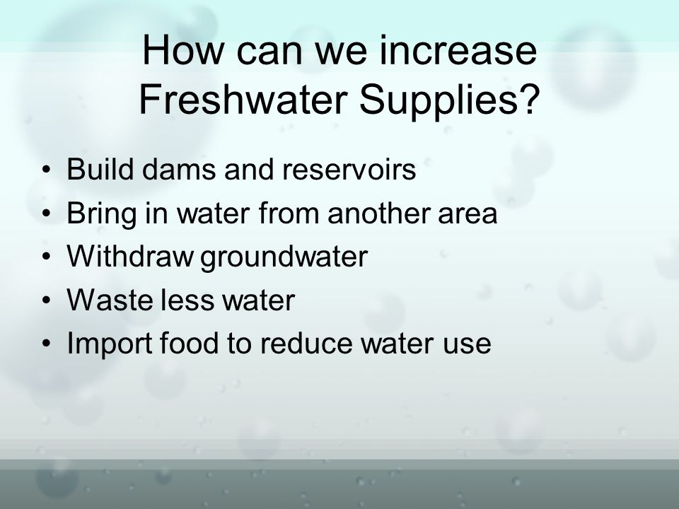 How can we increase Freshwater Supplies.