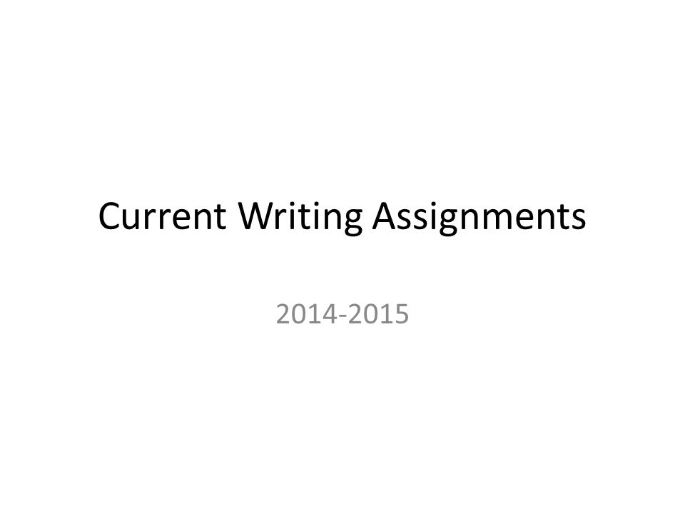 current writing assignments comparison using your body take your  1 current writing assignments 2014 2015