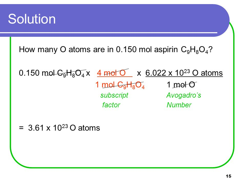15 Solution How many O atoms are in mol aspirin C 9 H 8 O 4 .