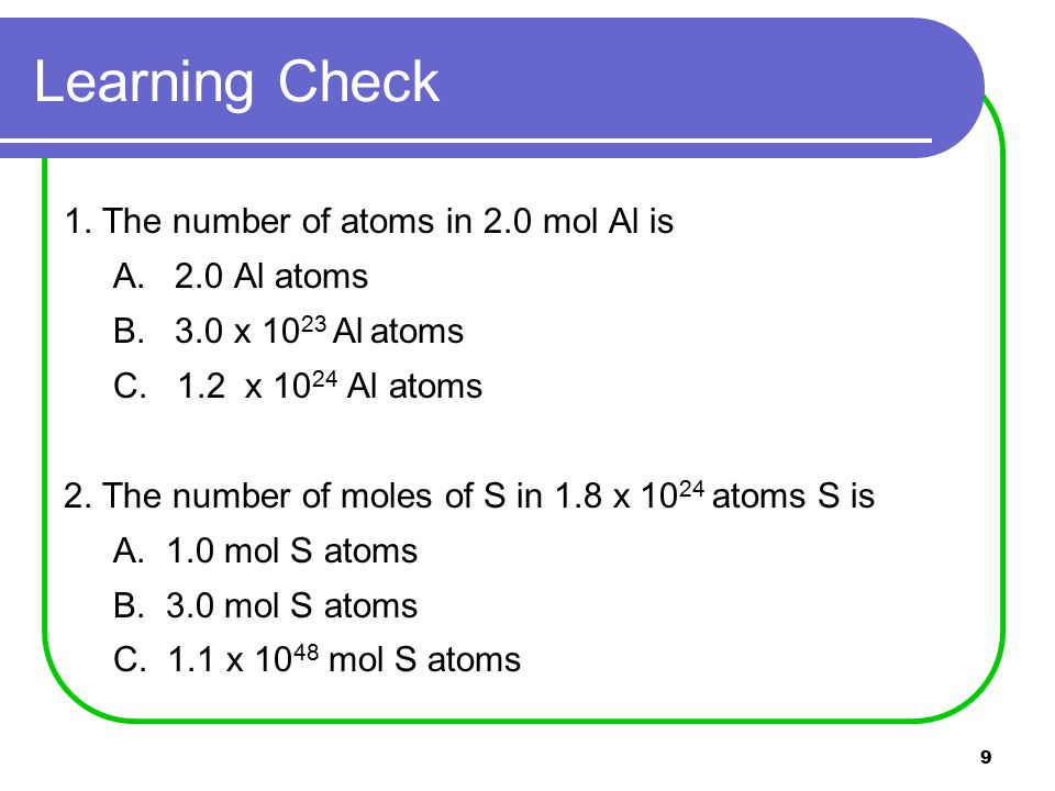 9 1. The number of atoms in 2.0 mol Al is A. 2.0 Al atoms B.