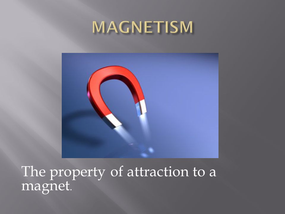 The property of attraction to a magnet.