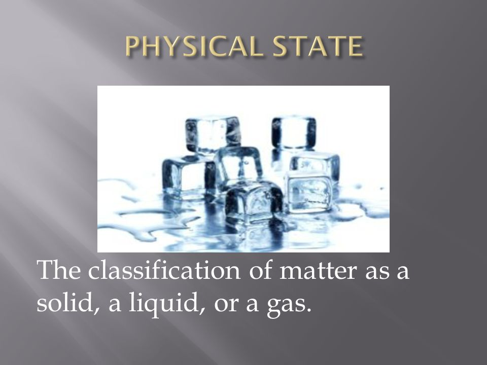 The classification of matter as a solid, a liquid, or a gas.
