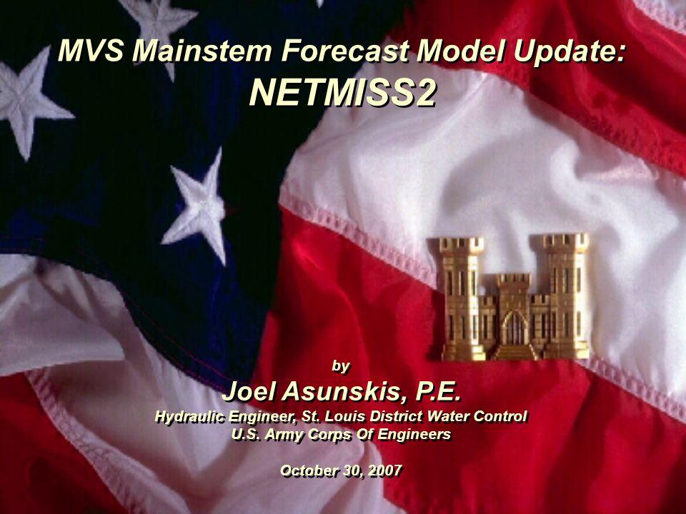 MVS Mainstem Forecast Model Update: NETMISS2 by Joel Asunskis, P.E.