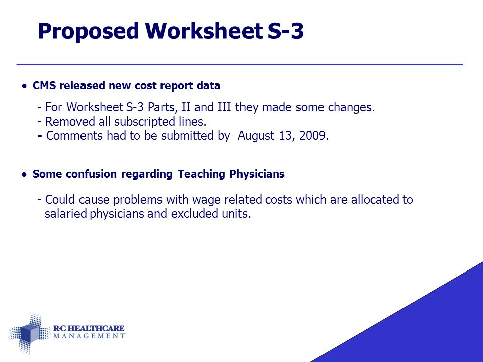 Proposed Worksheet S-3 CMS released new cost report data - For Worksheet S-3 Parts, II and III they made some changes.