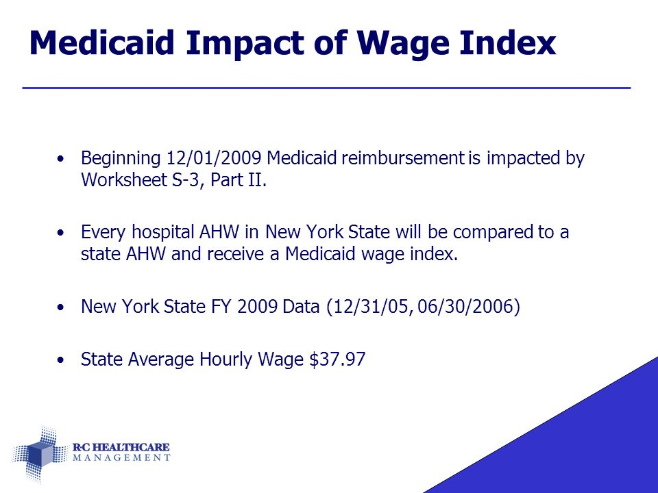 Medicaid Impact of Wage Index Beginning 12/01/2009 Medicaid reimbursement is impacted by Worksheet S-3, Part II.