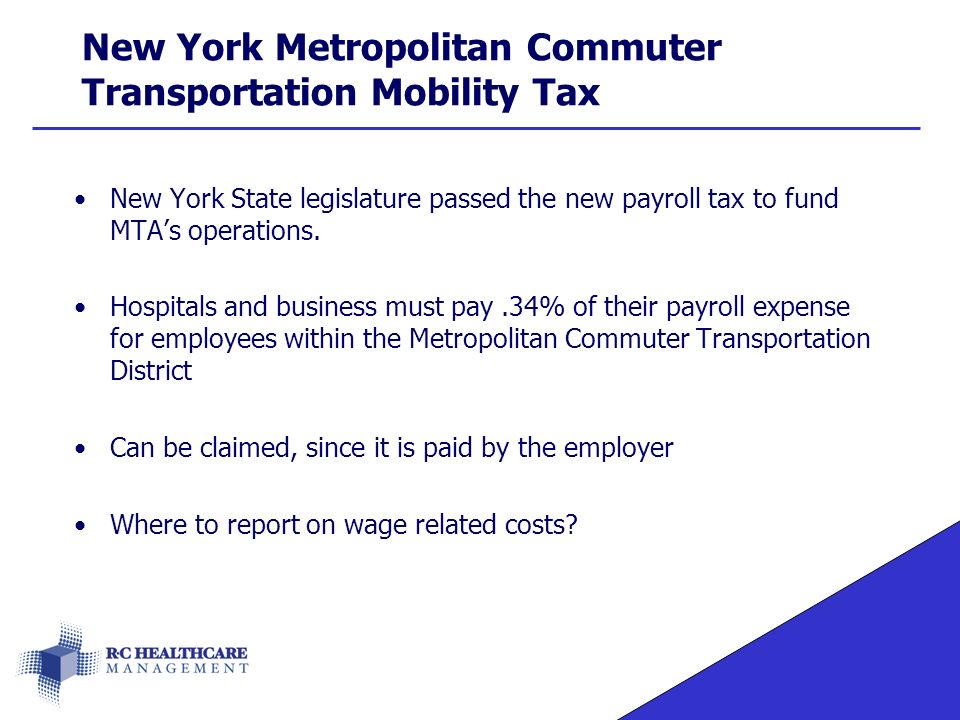 New York Metropolitan Commuter Transportation Mobility Tax New York State legislature passed the new payroll tax to fund MTA's operations.