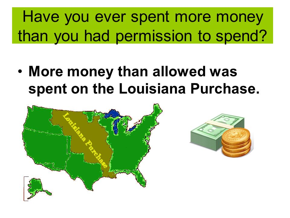 Have you ever spent more money than you had permission to spend.
