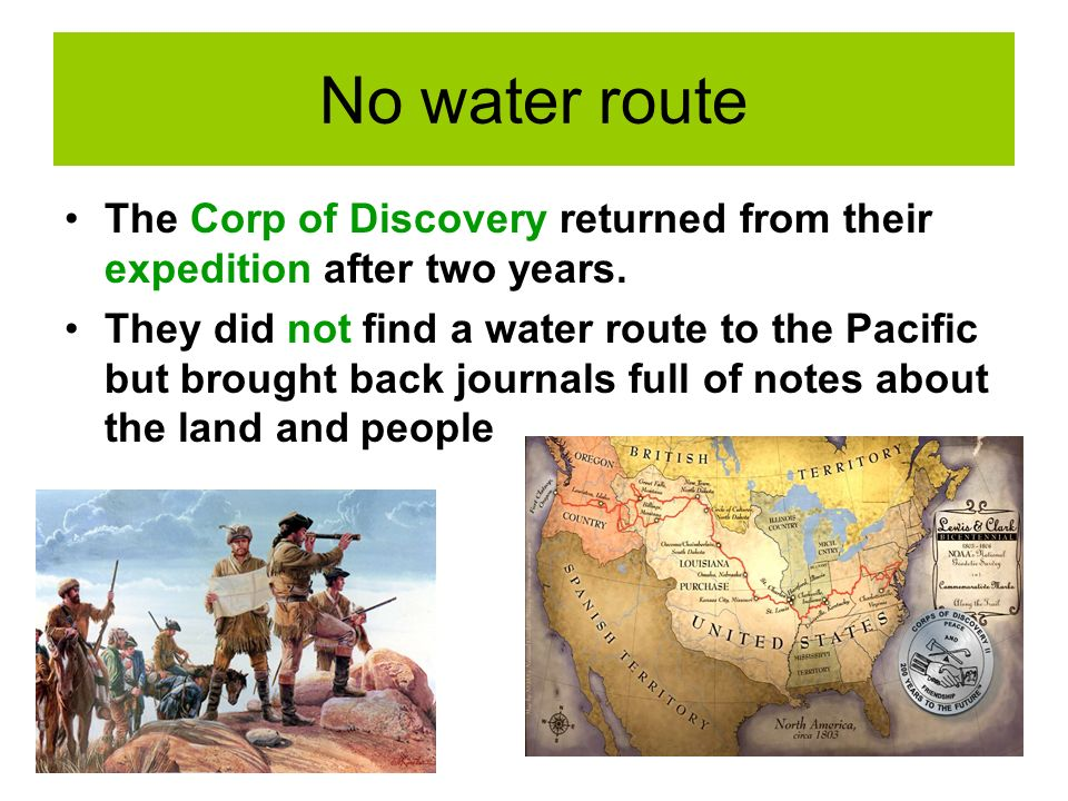 No water route The Corp of Discovery returned from their expedition after two years.