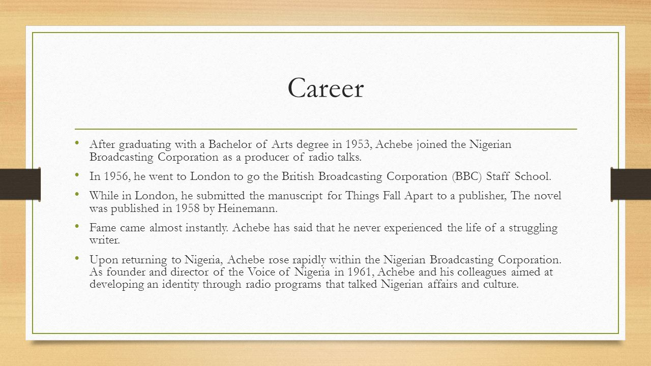 Career After graduating with a Bachelor of Arts degree in 1953, Achebe joined the Nigerian Broadcasting Corporation as a producer of radio talks.
